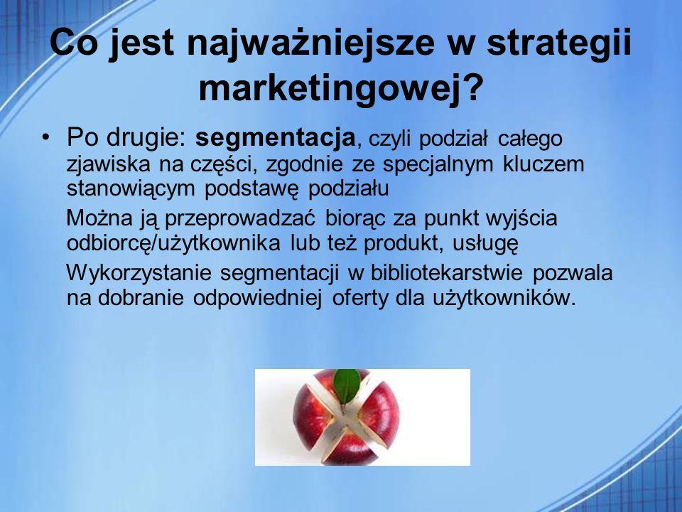 Co jest najważniejsze w strategii marketingowej? Po drugie: segmentacja, czyli podział całego zjawiska na części, zgodnie ze specjalnym kluczem stanow