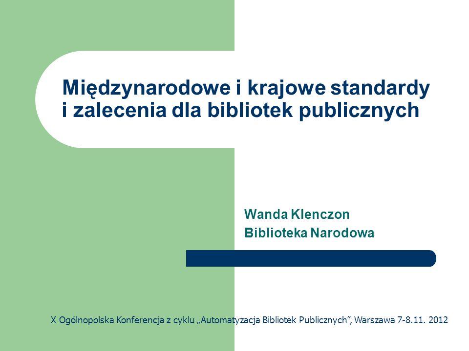 List of IFLA Standards http://www.ifla.org/files/assets/standards/documents/ifla- standards-version-20-june-2012-2.pdf blisko 100 aktualnych standardów różnego rodzaju (zalecenia, raporty, formaty) tłumaczenia/adaptacje polskie <10%