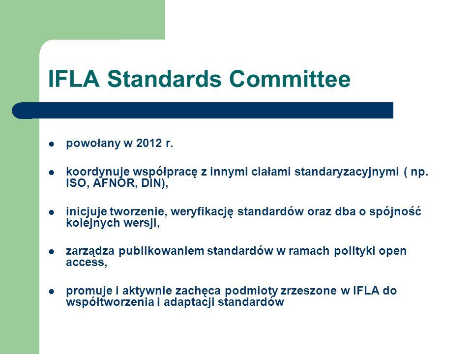 IFLA Standards Committee powołany w 2012 r. koordynuje współpracę z innymi ciałami standaryzacyjnymi ( np. ISO, AFNOR, DIN), inicjuje tworzenie, weryf