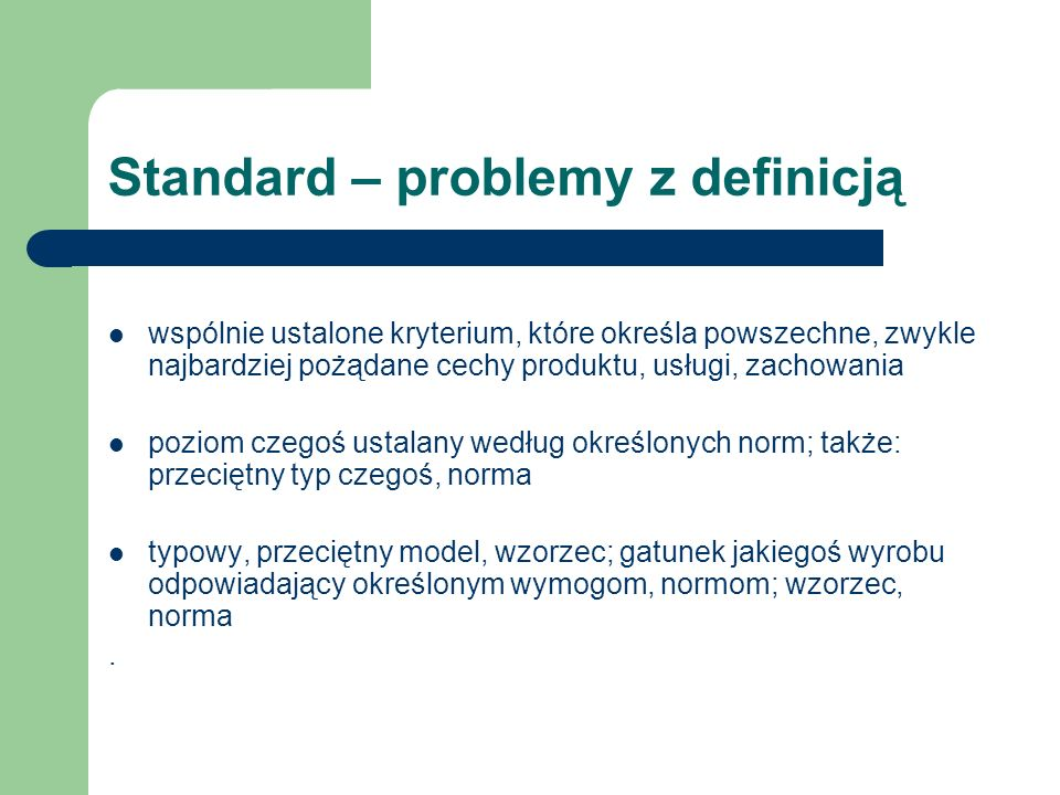 Norma dokument opisujący standard/-y w sposób sformalizowany i ustanawiany zgodnie ze stosownymi procedurami – podaje do powszechnego i stałego użytku sposoby postępowania lub cechy charakterystyczne wyrobów, procesów lub usług – może mieć charakter dokumentu technicznego (stosowanie jest fakultatywne) albo prawno-technicznego (stosowanie jest obligatoryjne)