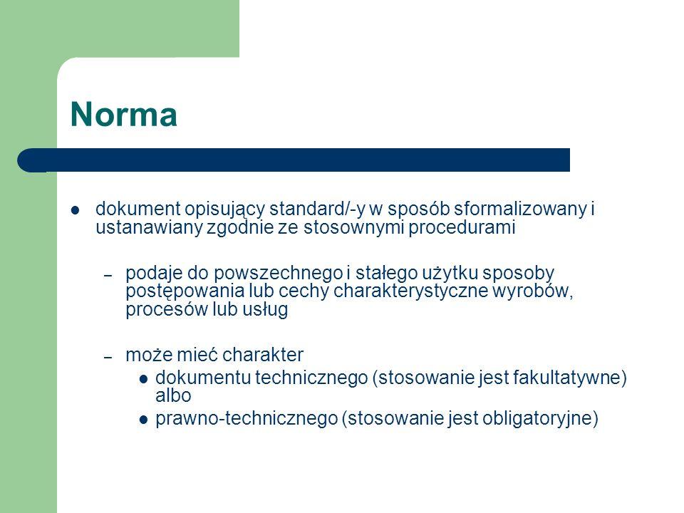 Norma dokument opisujący standard/-y w sposób sformalizowany i ustanawiany zgodnie ze stosownymi procedurami – podaje do powszechnego i stałego użytku