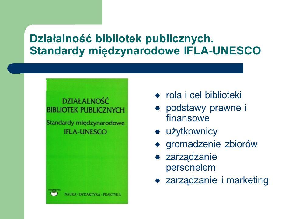 Działalność bibliotek publicznych. Standardy międzynarodowe IFLA-UNESCO rola i cel biblioteki podstawy prawne i finansowe użytkownicy gromadzenie zbio