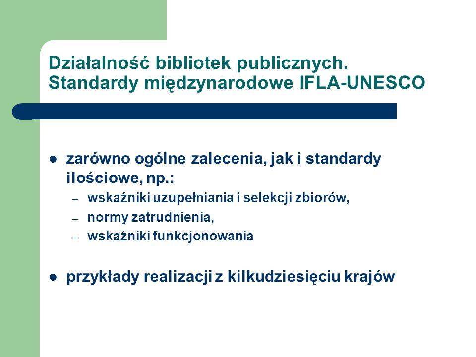 Działalność bibliotek publicznych. Standardy międzynarodowe IFLA-UNESCO zarówno ogólne zalecenia, jak i standardy ilościowe, np.: – wskaźniki uzupełni