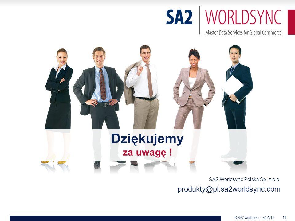 © SA2 Worldsync 14/01/14 16 Dziękujemy za uwagę . SA2 Worldsync Polska Sp.