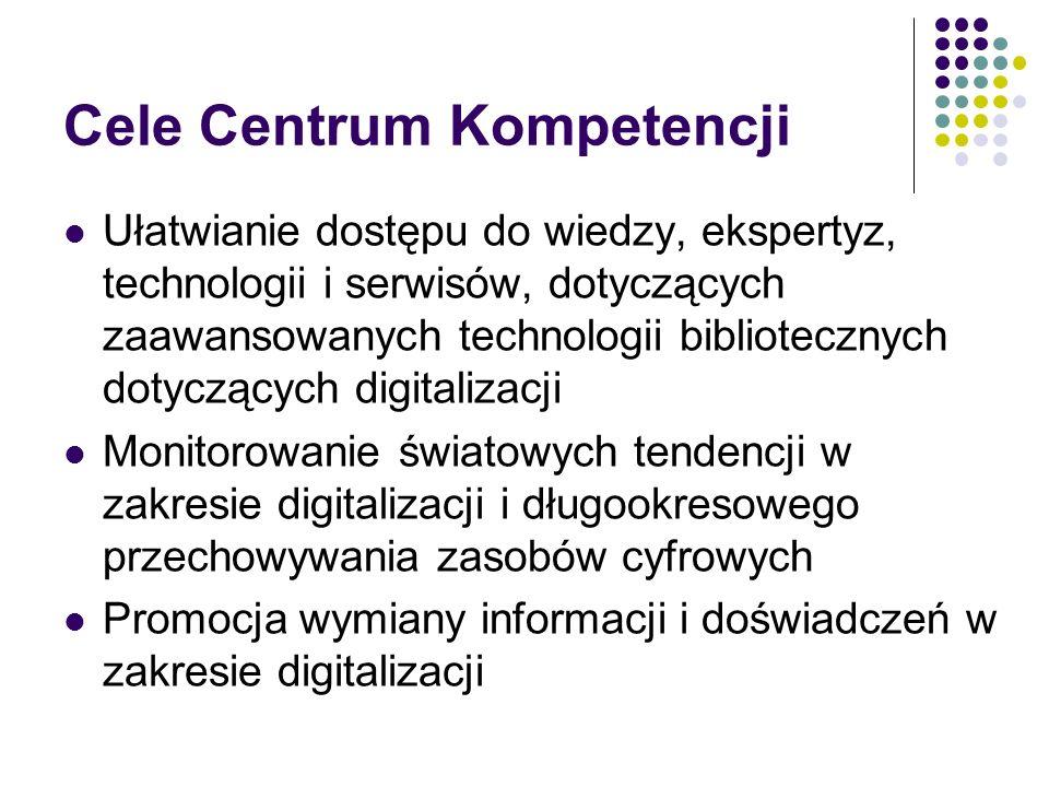 Cele Centrum Kompetencji Ułatwianie dostępu do wiedzy, ekspertyz, technologii i serwisów, dotyczących zaawansowanych technologii bibliotecznych dotycz