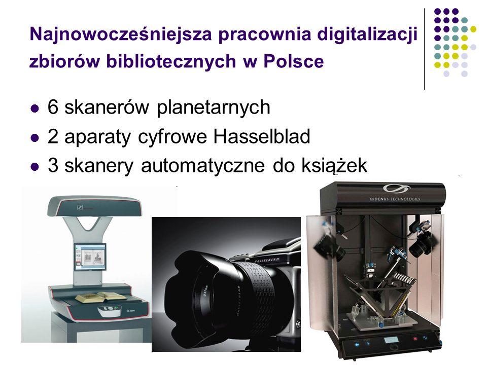 Najnowocześniejsza pracownia digitalizacji zbiorów bibliotecznych w Polsce 6 skanerów planetarnych 2 aparaty cyfrowe Hasselblad 3 skanery automatyczne