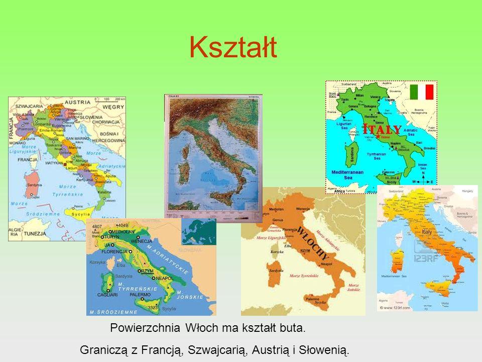 Kształt Powierzchnia Włoch ma kształt buta. Graniczą z Francją, Szwajcarią, Austrią i Słowenią.