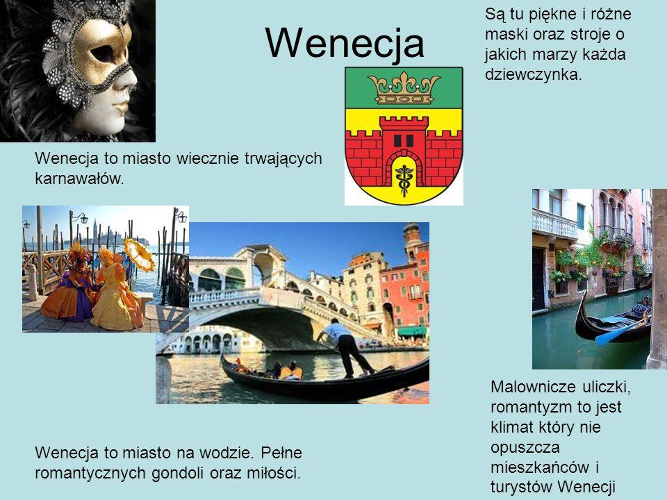 Wenecja Wenecja to miasto na wodzie. Pełne romantycznych gondoli oraz miłości. Wenecja to miasto wiecznie trwających karnawałów. Są tu piękne i różne