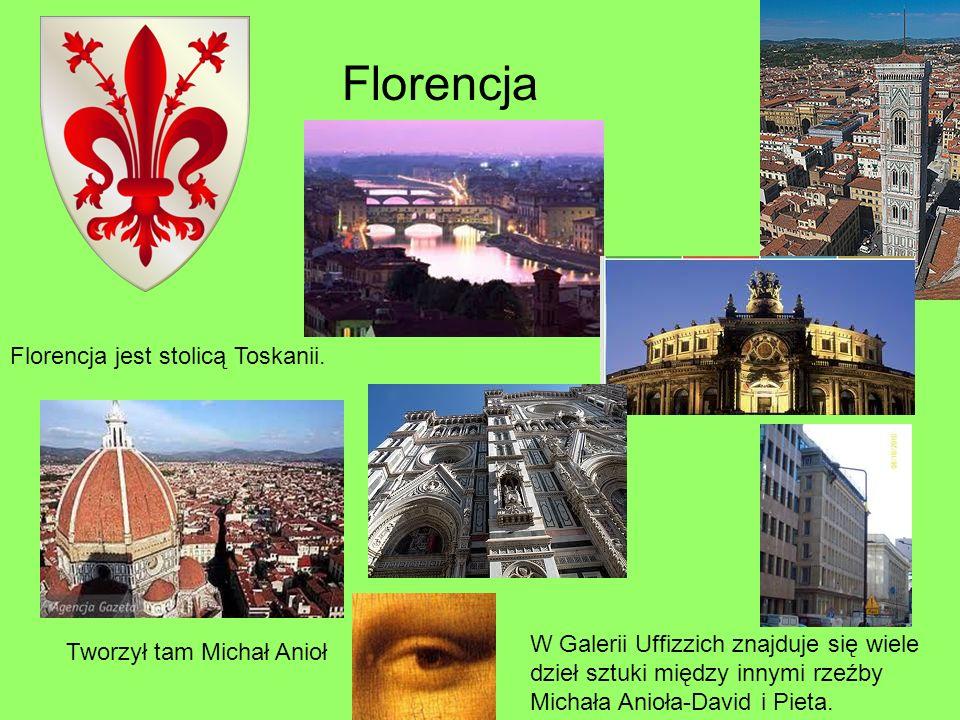 Florencja Florencja jest stolicą Toskanii. Tworzył tam Michał Anioł W Galerii Uffizzich znajduje się wiele dzieł sztuki między innymi rzeźby Michała A