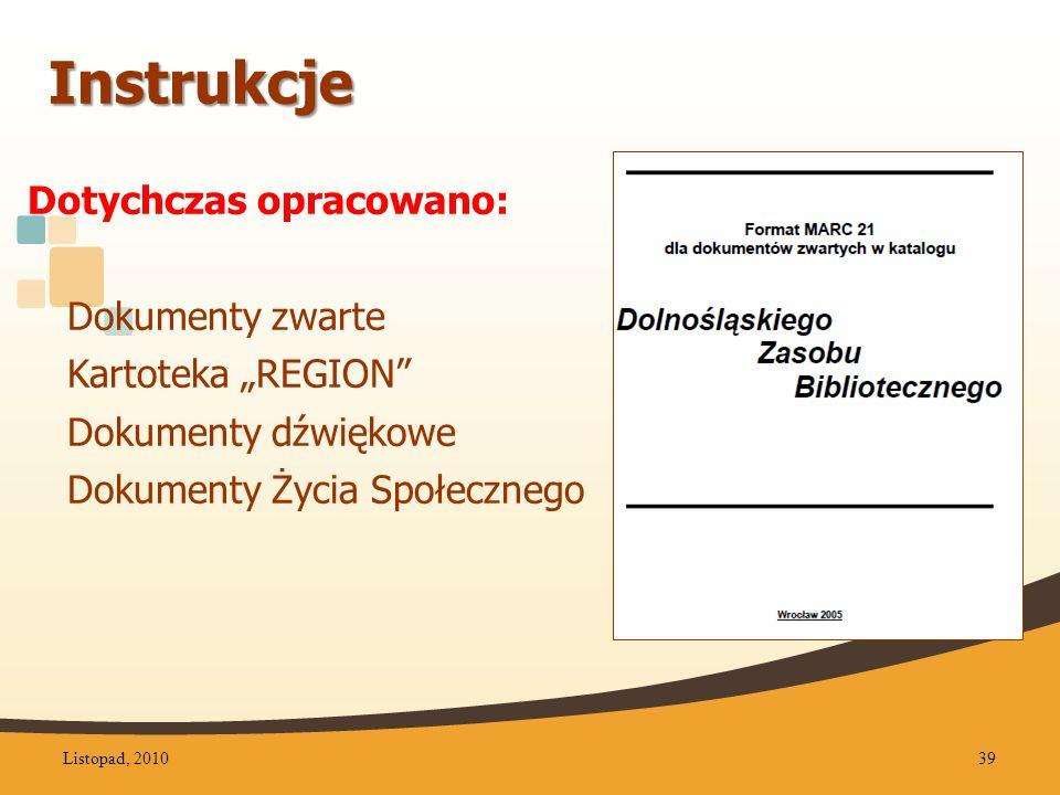 Instrukcje Dotychczas opracowano: Dokumenty zwarte Kartoteka REGION Dokumenty dźwiękowe Dokumenty Życia Społecznego Listopad, 201039