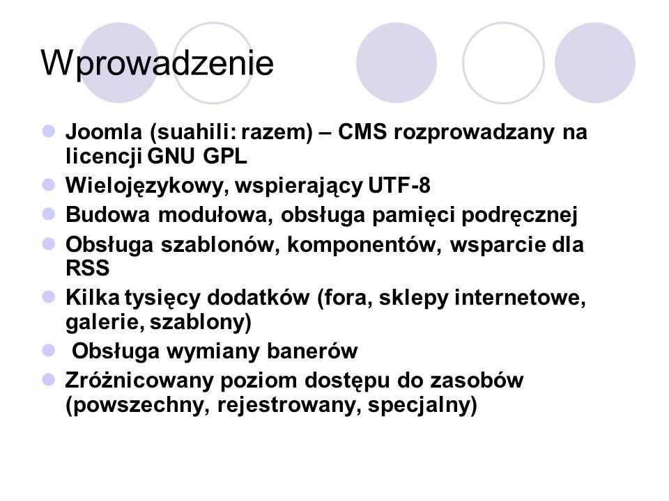 Wprowadzenie Joomla (suahili: razem) – CMS rozprowadzany na licencji GNU GPL Wielojęzykowy, wspierający UTF-8 Budowa modułowa, obsługa pamięci podręcz