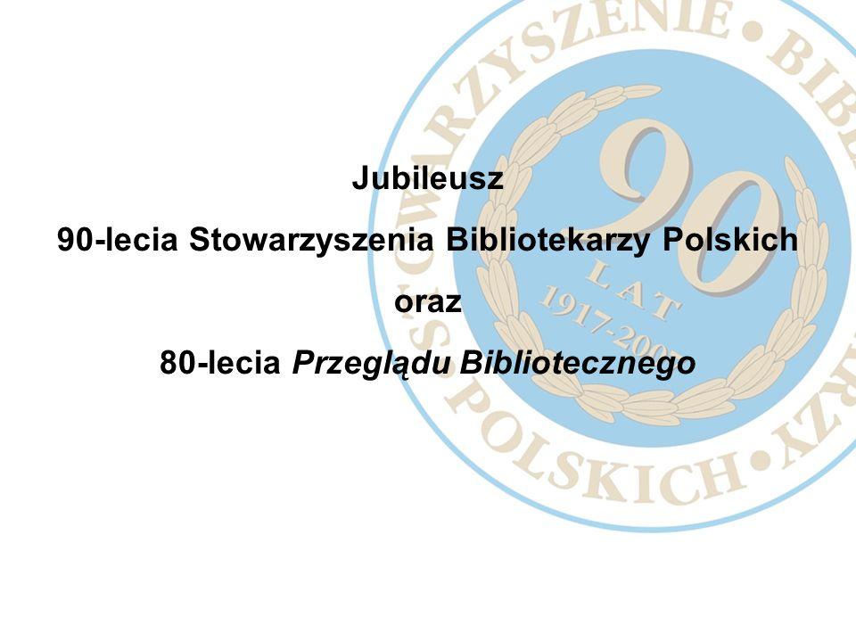 Jubileusz 90-lecia Stowarzyszenia Bibliotekarzy Polskich oraz 80-lecia Przeglądu Bibliotecznego