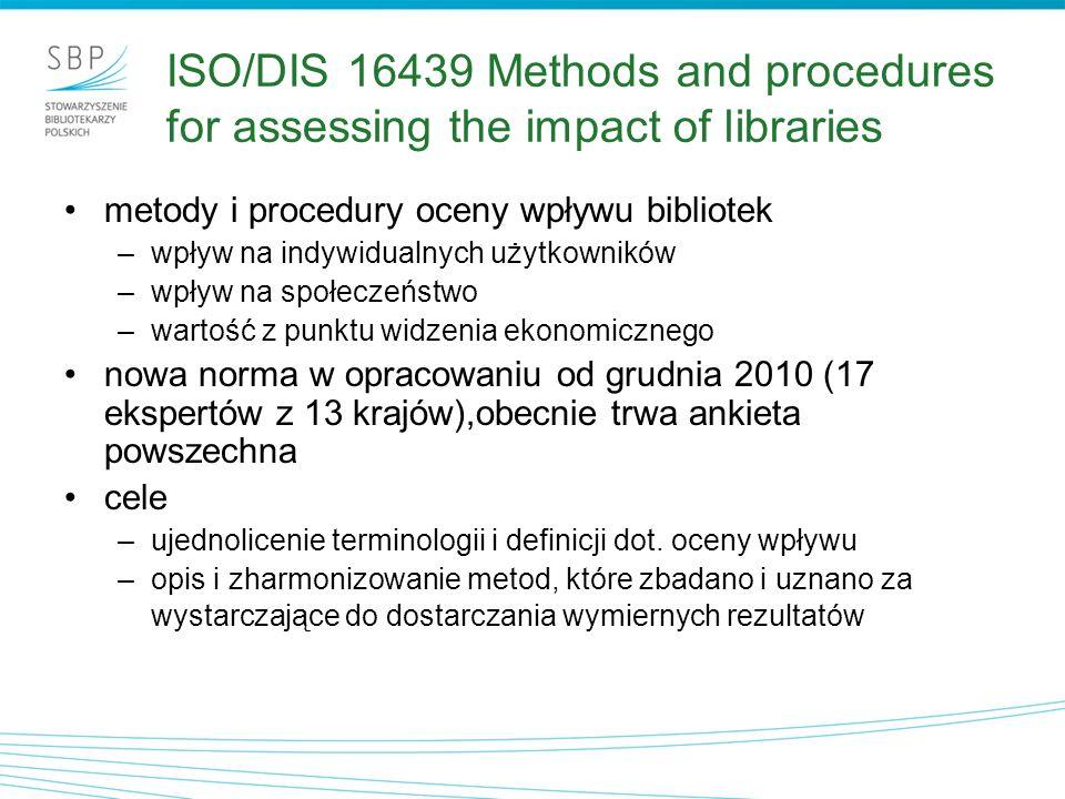 ISO/DIS 16439 Methods and procedures for assessing the impact of libraries metody i procedury oceny wpływu bibliotek –wpływ na indywidualnych użytkown