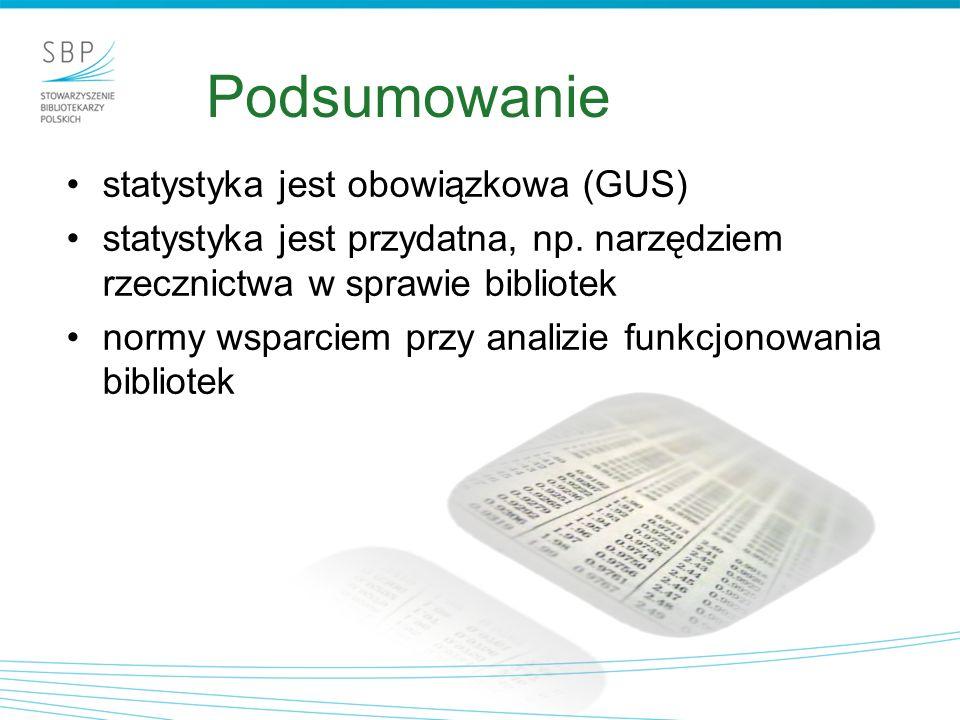 Podsumowanie statystyka jest obowiązkowa (GUS) statystyka jest przydatna, np. narzędziem rzecznictwa w sprawie bibliotek normy wsparciem przy analizie