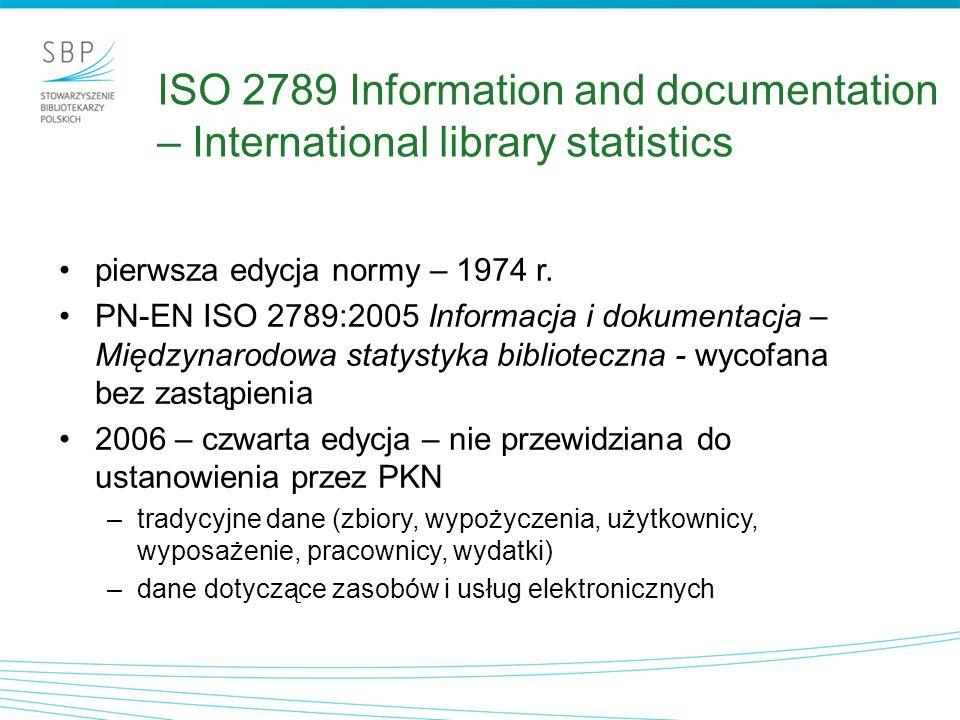 ISO 2789 Information and documentation – International library statistics prace nad kolejną edycją (od marca 2010, obecnie po głosowaniu) –zadania bibliotek narodowych (egzemplarz obowiązkowy, bibliografia narodowa) –więcej szczegółów dotyczących digitalizacji i zabezpieczenia zasobów Liczba pozycji ze zbiorów bibliotecznych poddanych konserwacji i ochronie Należy podać całkowitą liczbę pozycji, które poddano pracom konserwatorskim i ochrony zbiorów w okresie sprawozdawczym.