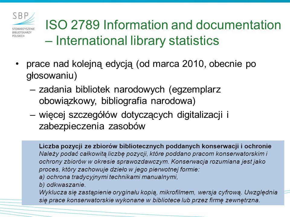 ISO 2789 Information and documentation – International library statistics prace nad kolejną edycją (od marca 2010, obecnie po głosowaniu) –zadania bib