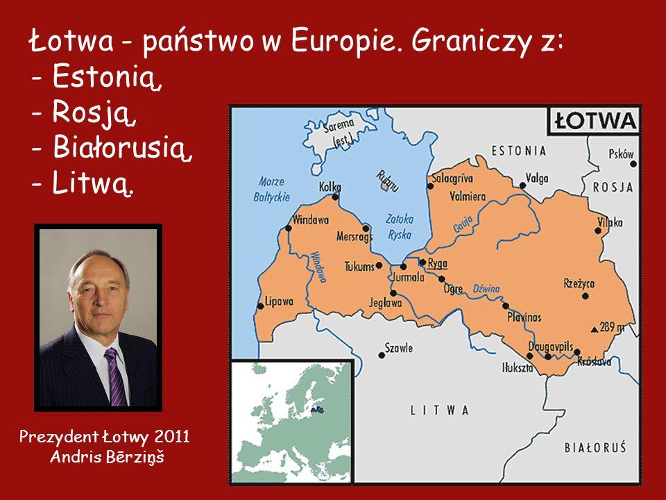 Łotwa - państwo w Europie.Graniczy z: - Estonią, - Rosją, - Białorusią, - Litwą.