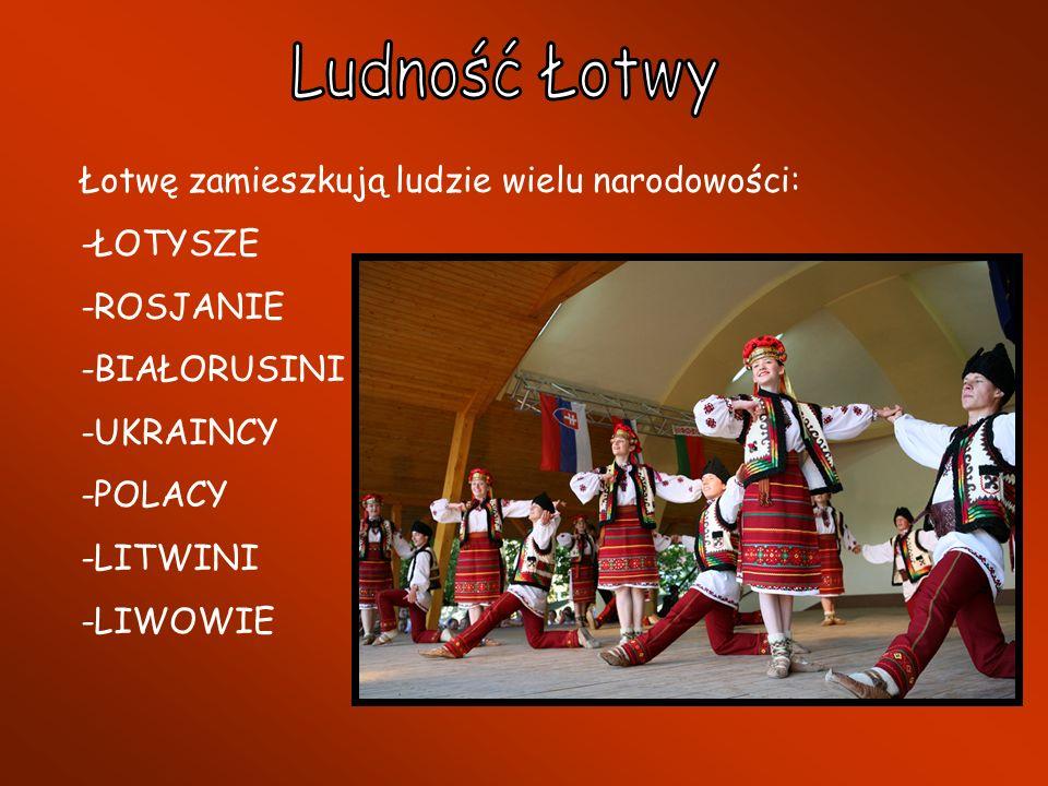 Łotwę zamieszkują ludzie wielu narodowości: -ŁOTYSZE -ROSJANIE -BIAŁORUSINI -UKRAINCY -POLACY -LITWINI -LIWOWIE
