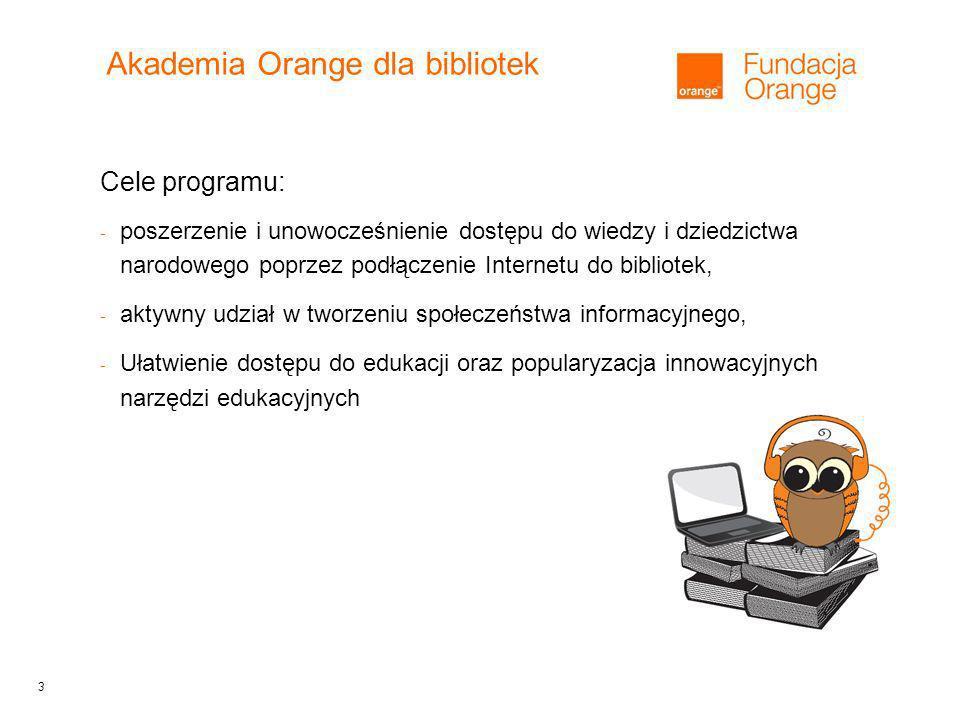 3 Akademia Orange dla bibliotek Cele programu: - poszerzenie i unowocześnienie dostępu do wiedzy i dziedzictwa narodowego poprzez podłączenie Internetu do bibliotek, - aktywny udział w tworzeniu społeczeństwa informacyjnego, - Ułatwienie dostępu do edukacji oraz popularyzacja innowacyjnych narzędzi edukacyjnych