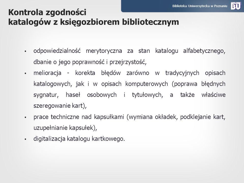 Biblioteka Uniwersytecka w Poznaniu Kontrola zgodności katalogów z księgozbiorem bibliotecznym odpowiedzialność merytoryczna za stan katalogu alfabety