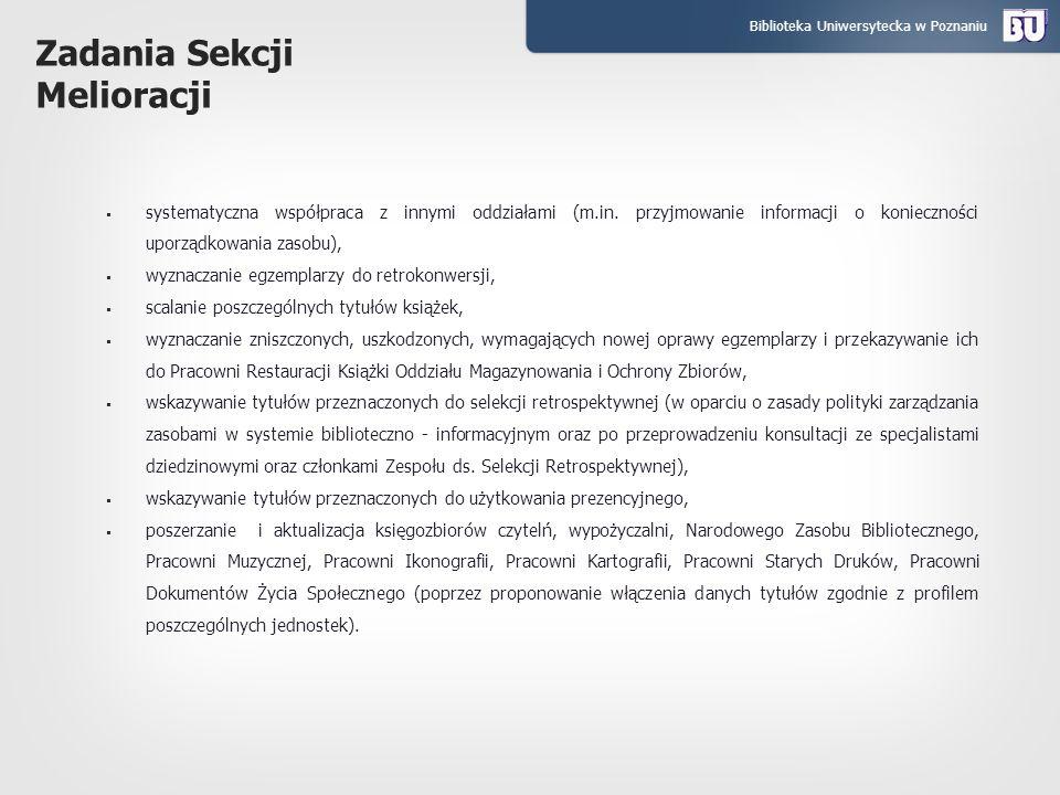 Biblioteka Uniwersytecka w Poznaniu Zadania Sekcji Melioracji systematyczna współpraca z innymi oddziałami (m.in. przyjmowanie informacji o koniecznoś
