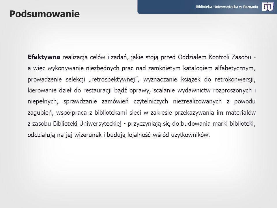 Biblioteka Uniwersytecka w Poznaniu Podsumowanie Efektywna realizacja celów i zadań, jakie stoją przed Oddziałem Kontroli Zasobu - a więc wykonywanie