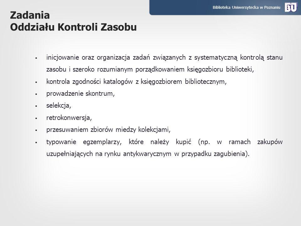 Biblioteka Uniwersytecka w Poznaniu Zadania Oddziału Kontroli Zasobu inicjowanie oraz organizacja zadań związanych z systematyczną kontrolą stanu zaso