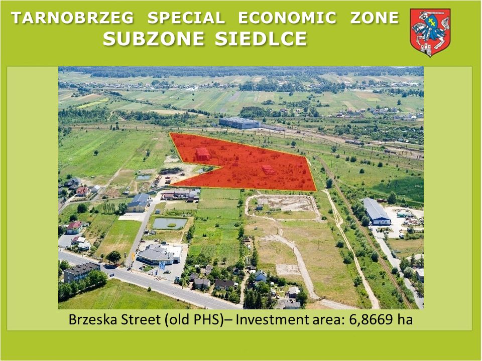 TARNOBRZEG SPECIAL ECONOMIC ZONE SUBZONE SIEDLCE Brzeska Street (old PHS)– Investment area: 6,8669 ha