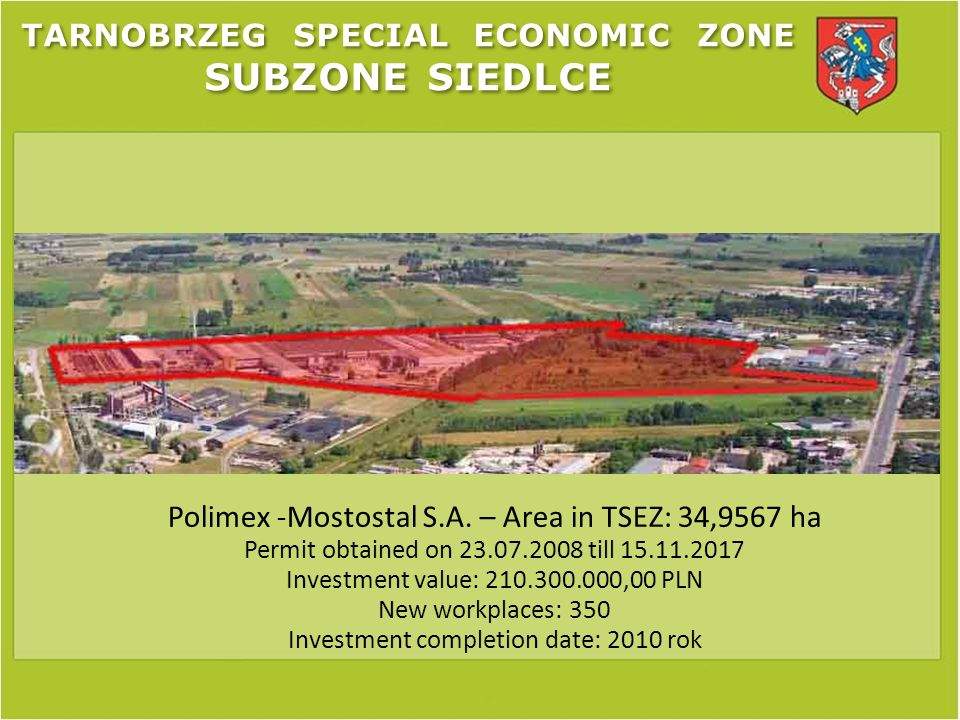 Polimex -Mostostal S.A. – Area in TSEZ: 34,9567 ha Permit obtained on 23.07.2008 till 15.11.2017 Investment value: 210.300.000,00 PLN New workplaces: