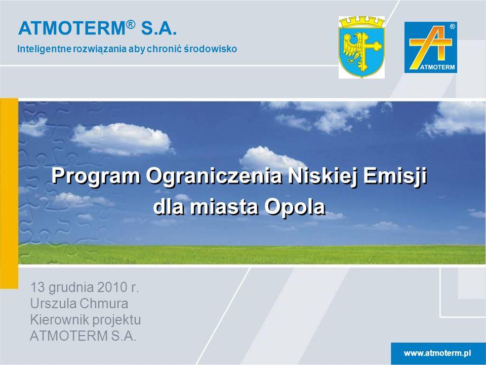 ATMOTERM ® S.A. www.atmoterm.pl Inteligentne rozwiązania aby chronić środowisko 13 grudnia 2010 r. Urszula Chmura Kierownik projektu ATMOTERM S.A. Pro