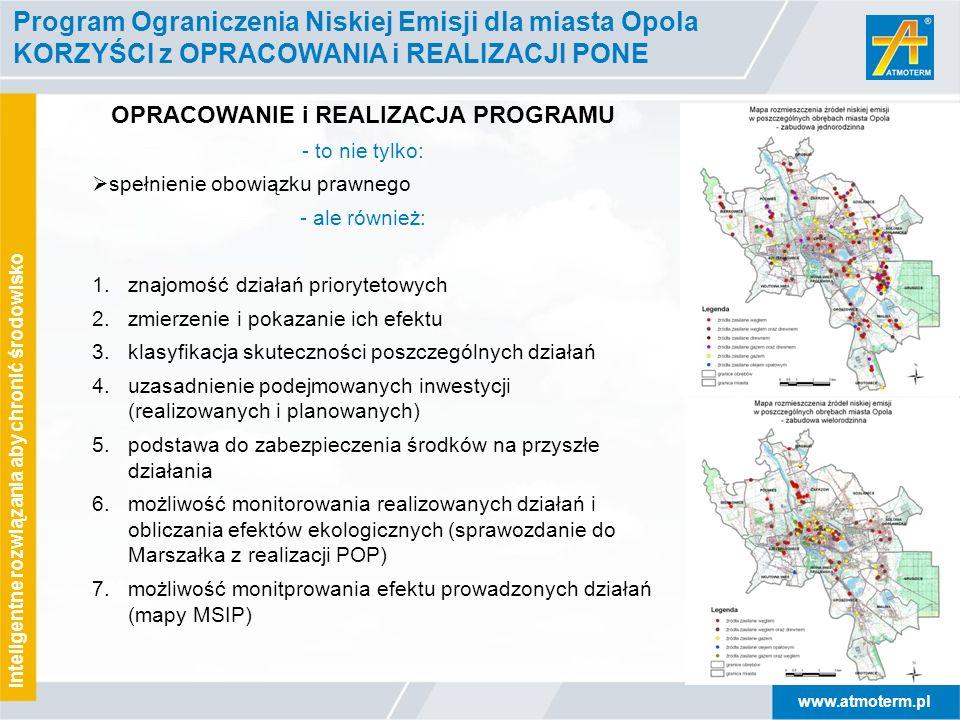 www.atmoterm.pl Inteligentne rozwiązania aby chronić środowisko Program Ograniczenia Niskiej Emisji dla miasta Opola KORZYŚCI z OPRACOWANIA i REALIZAC