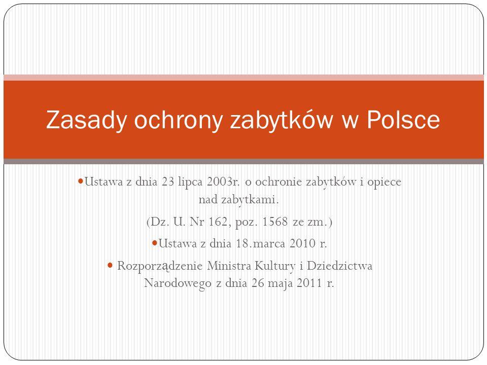 Ustawa z dnia 23 lipca 2003r. o ochronie zabytków i opiece nad zabytkami. (Dz. U. Nr 162, poz. 1568 ze zm.) Ustawa z dnia 18.marca 2010 r. Rozporz ą d