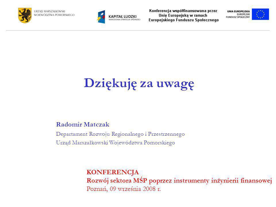 Dziękuję za uwagę Radomir Matczak Departament Rozwoju Regionalnego i Przestrzennego Urząd Marszałkowski Województwa Pomorskiego KONFERENCJA Rozwój sek