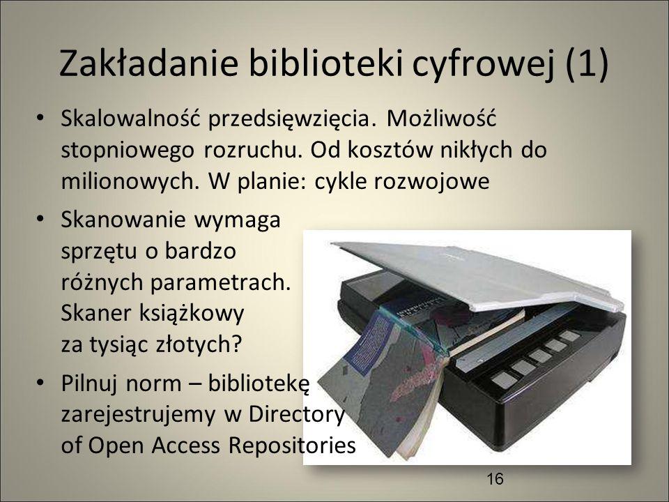 Zakładanie biblioteki cyfrowej (1) Skalowalność przedsięwzięcia. Możliwość stopniowego rozruchu. Od kosztów nikłych do milionowych. W planie: cykle ro