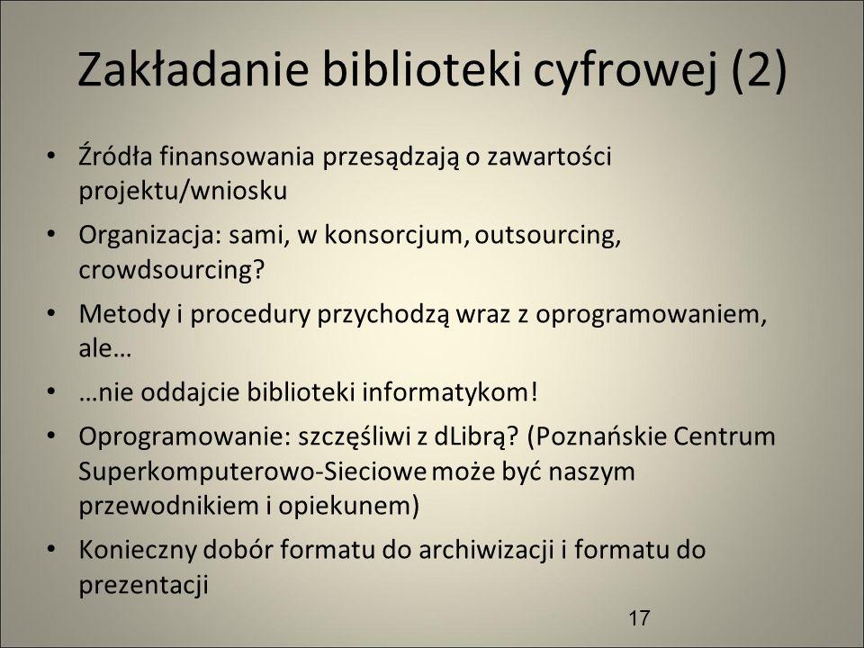 Zakładanie biblioteki cyfrowej (2) Źródła finansowania przesądzają o zawartości projektu/wniosku Organizacja: sami, w konsorcjum, outsourcing, crowdso