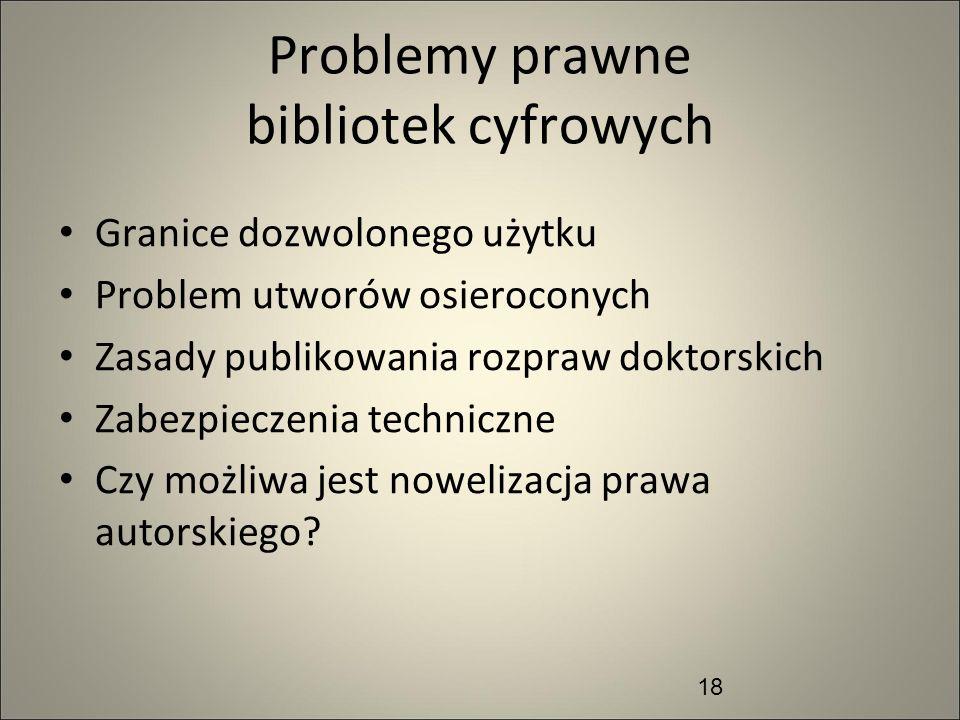 Problemy prawne bibliotek cyfrowych Granice dozwolonego użytku Problem utworów osieroconych Zasady publikowania rozpraw doktorskich Zabezpieczenia tec