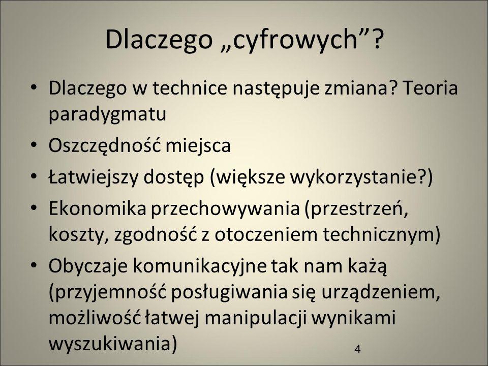 Dlaczego cyfrowych? Dlaczego w technice następuje zmiana? Teoria paradygmatu Oszczędność miejsca Łatwiejszy dostęp (większe wykorzystanie?) Ekonomika