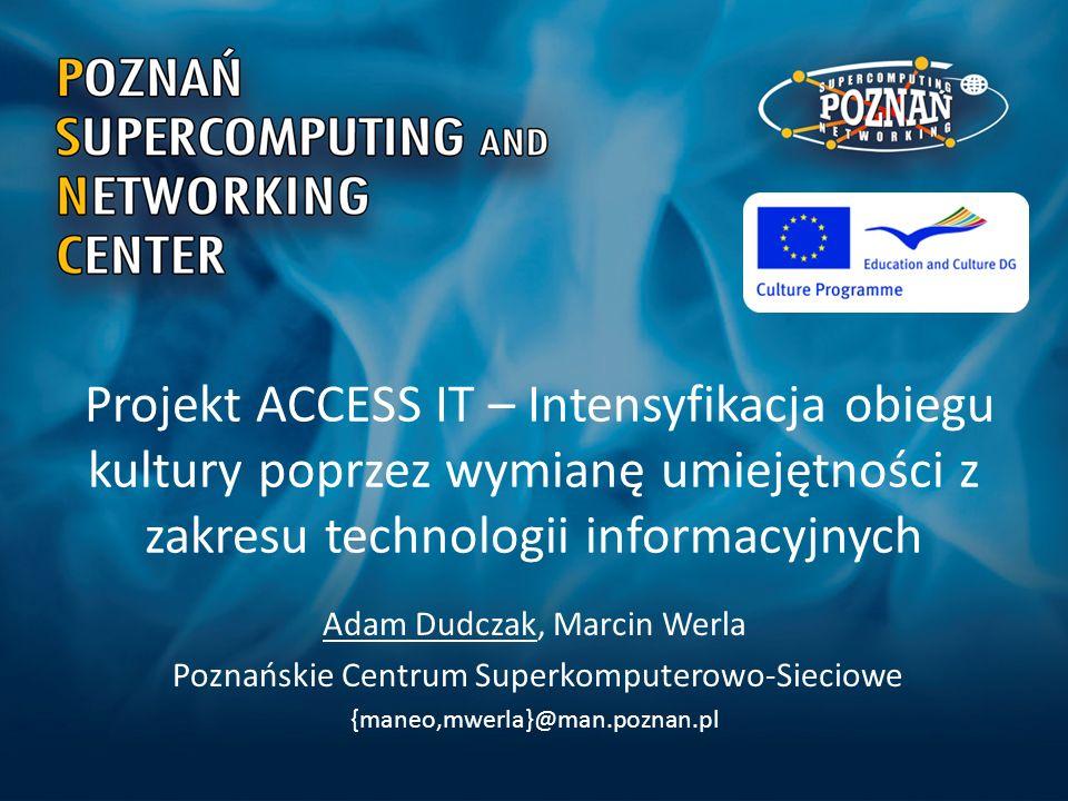 Projekt ACCESS IT – Intensyfikacja obiegu kultury poprzez wymianę umiejętności z zakresu technologii informacyjnych Adam Dudczak, Marcin Werla Poznańs