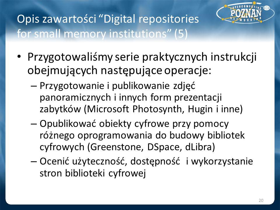Opis zawartości Digital repositories for small memory institutions (5) Przygotowaliśmy serie praktycznych instrukcji obejmujących następujące operacje
