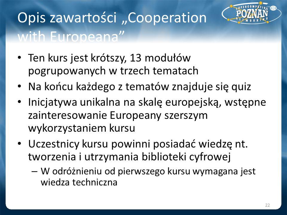 Opis zawartości Cooperation with Europeana Ten kurs jest krótszy, 13 modułów pogrupowanych w trzech tematach Na końcu każdego z tematów znajduje się q