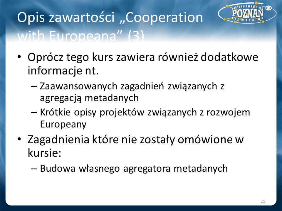 Opis zawartości Cooperation with Europeana (3) Oprócz tego kurs zawiera również dodatkowe informacje nt. – Zaawansowanych zagadnień związanych z agreg