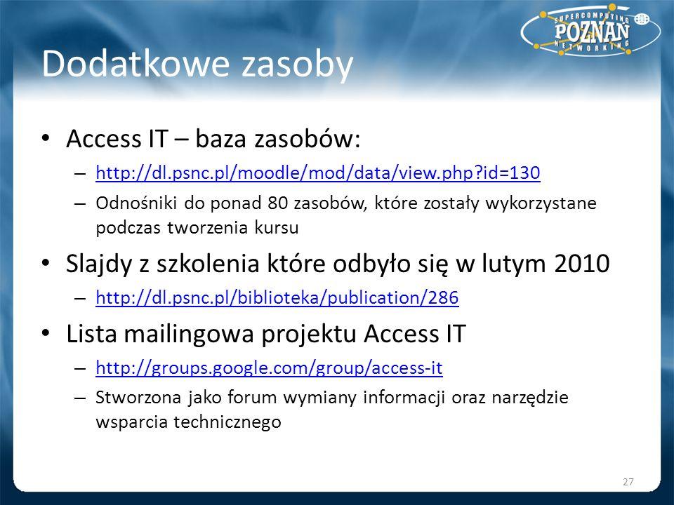 Dodatkowe zasoby Access IT – baza zasobów: – http://dl.psnc.pl/moodle/mod/data/view.php?id=130 http://dl.psnc.pl/moodle/mod/data/view.php?id=130 – Odn