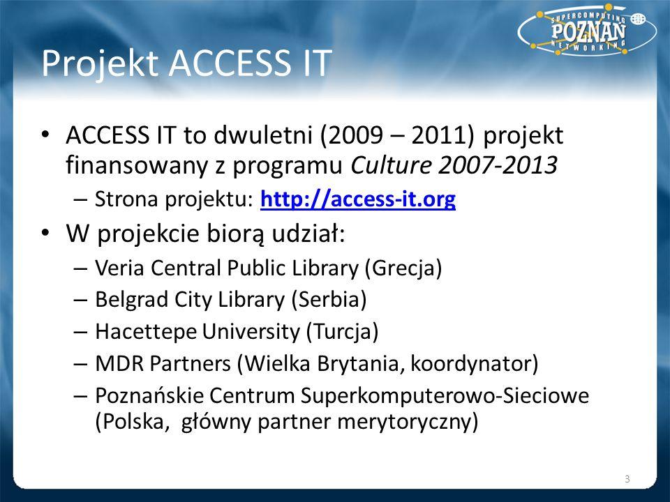 Projekt ACCESS IT ACCESS IT to dwuletni (2009 – 2011) projekt finansowany z programu Culture 2007-2013 – Strona projektu: http://access-it.orghttp://a