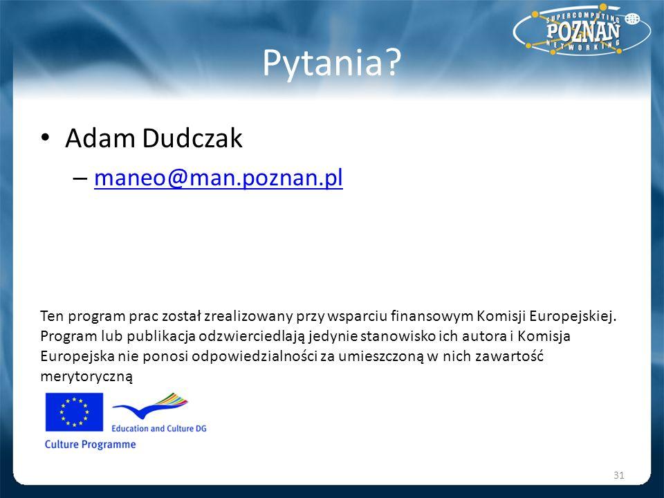 Pytania? Adam Dudczak – maneo@man.poznan.pl maneo@man.poznan.pl Ten program prac został zrealizowany przy wsparciu finansowym Komisji Europejskiej. Pr