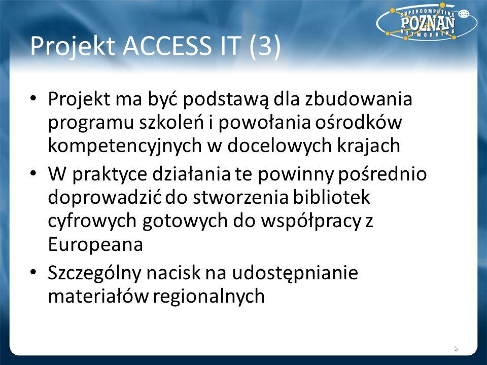 Projekt ACCESS IT (3) Projekt ma być podstawą dla zbudowania programu szkoleń i powołania ośrodków kompetencyjnych w docelowych krajach W praktyce dzi