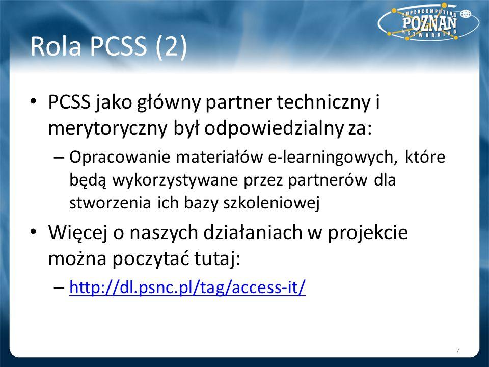 Rola PCSS (2) PCSS jako główny partner techniczny i merytoryczny był odpowiedzialny za: – Opracowanie materiałów e-learningowych, które będą wykorzyst