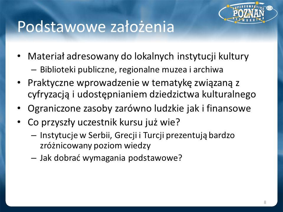 Podstawowe założenia Materiał adresowany do lokalnych instytucji kultury – Biblioteki publiczne, regionalne muzea i archiwa Praktyczne wprowadzenie w