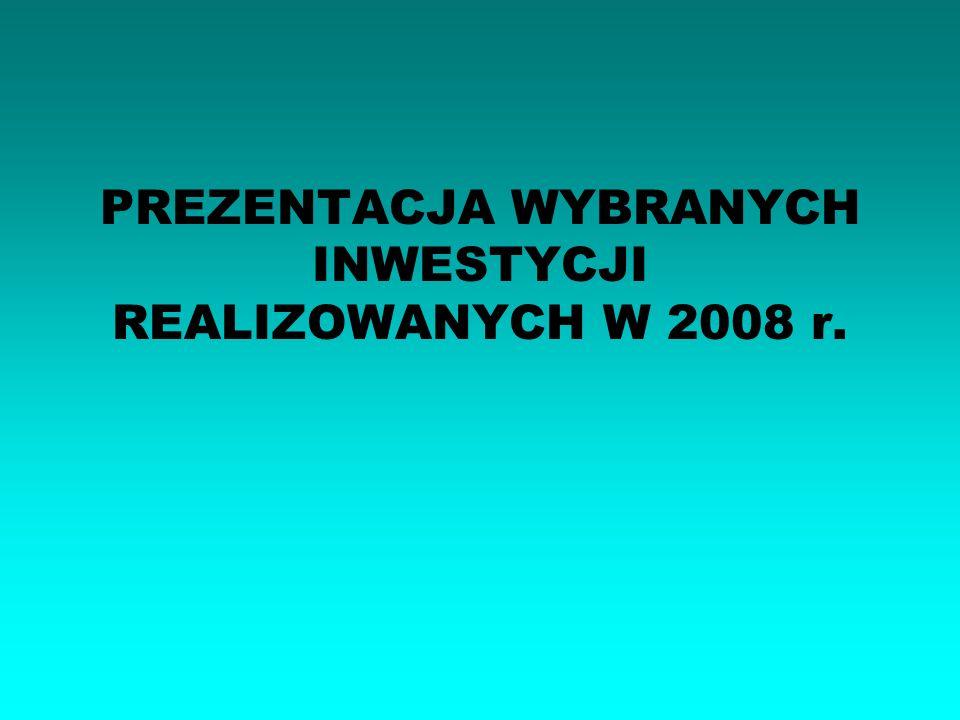 PREZENTACJA WYBRANYCH INWESTYCJI REALIZOWANYCH W 2008 r.