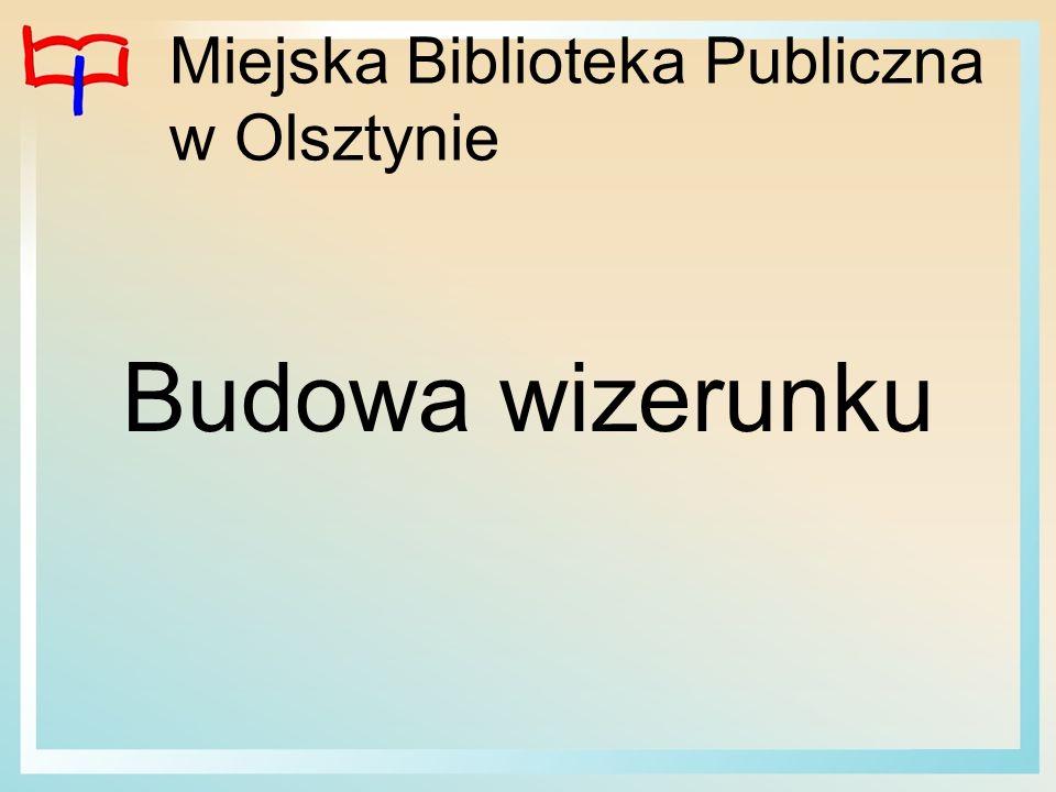 Miejska Biblioteka Publiczna w Olsztynie Budowa wizerunku