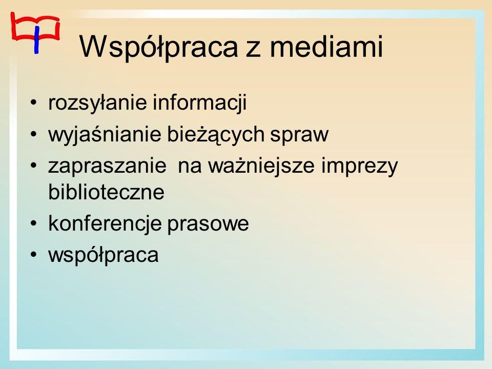 Współpraca z mediami rozsyłanie informacji wyjaśnianie bieżących spraw zapraszanie na ważniejsze imprezy biblioteczne konferencje prasowe współpraca